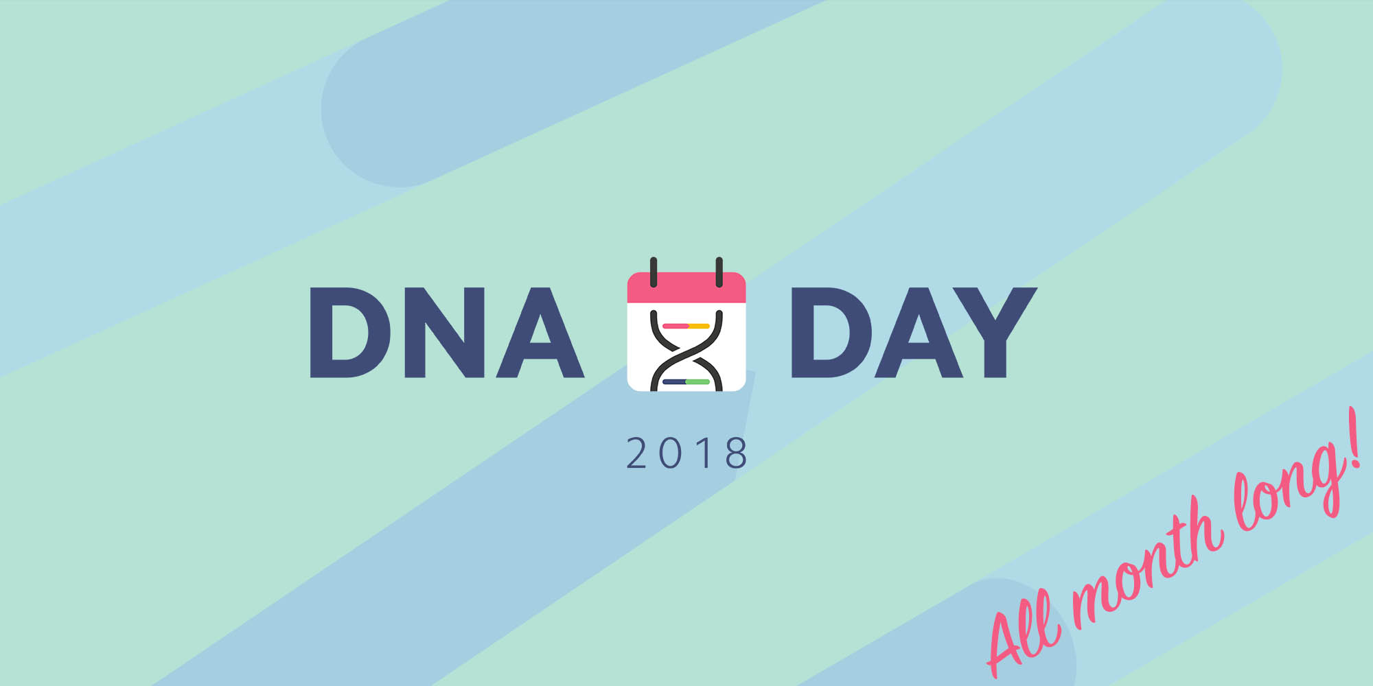 DNA Day 2018: All month long!